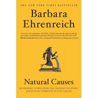 Natural Causes: An Epidemic of Wellness, the Certainty of Dying, and Killing Ourselves to Live Longer by Barbara Ehrenreich - Paperback