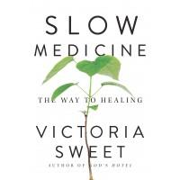 Slow Medicine: The Way to Healing by Victoria Sweet - Hardback