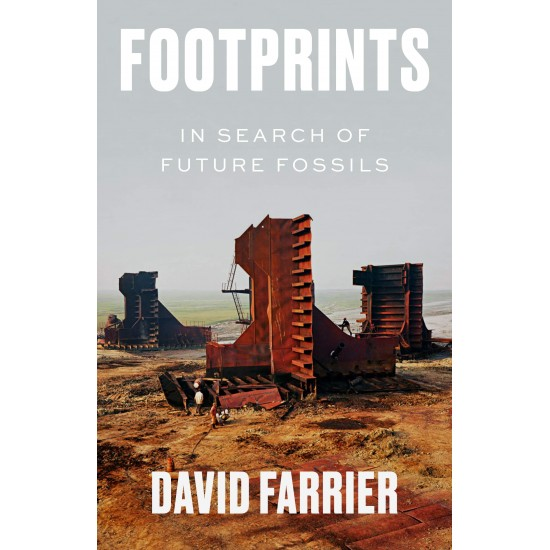 Footprints: In Search of Future Fossils by David Farrier - Hardback