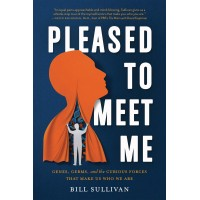 Pleased to Meet Me: Genes, Germs, and the Curious Forces That Make Us Who We Are by Sullivan, Bill-Hardback