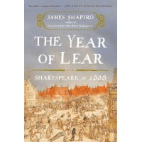 The Year of Lear: Shakespeare in 1606 by  James Shapiro - Paperback