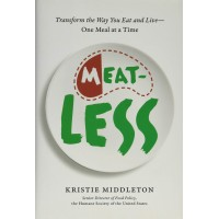 Meat-Less: Transform the Way You Eat and Live--One Meal at a Time by Middleton, Kristie