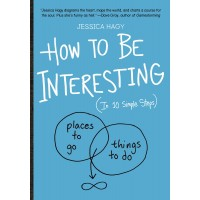 How to Be Interesting (In 10 Simple Steps) by Hagy, Jessica