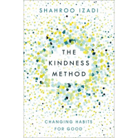 The Kindness Method: Change Your Habits for Good Using Self-Compassion and Understanding by Izadi, Shahroo