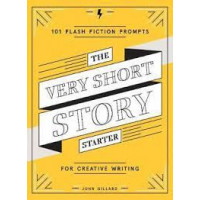 The Very Short Story Starter: 101 Flash Fiction Prompts for Creative Writing by Gillard, John