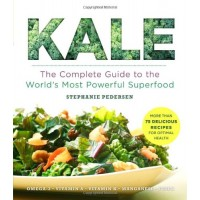 Kale: The Complete Guide to the World's Most Powerful Superfood by Pedersen, Stephanie