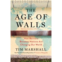 The Age of Walls: How Barriers Between Nations Are Changing Our World (Politics of Place) by Marshall, Tim-Hardback