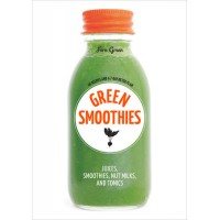 Green Smoothies: Recipes for Smoothies, Juices, Nut Milks, and Tonics to Detox, Lose Weight, and Promote Whole-Body Health by Green, Fern