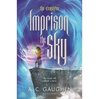 Imprison the Sky (The Elementae, Bk. 2) by Gaughen, A. C.