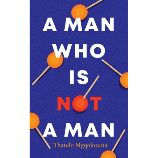 A Man Who Is Not A Man By Thando Mgqolozana
