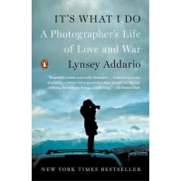 It's What I Do: A Photographer's Life of Love and War by Addario, Lynsey