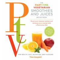 The Part Time Vegetarian (PTV) Smoothies and Juices: Boost Your Immune System and Increase Your Energy with a Flexitarian Diet by Haupert, Tina