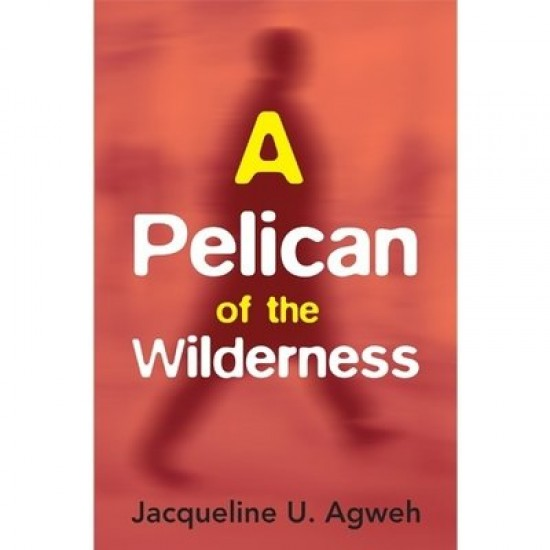 A Pelican of the Wilderness by Jacquiline U.Agwu