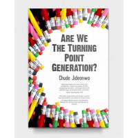 Are We The Turning Point Generation? by Chude Jideonwo