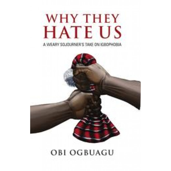 Why They Hate Us: A Weary Sojourner's Take On Igbophobia