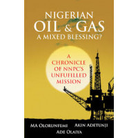 Nigerian Oil & Gas - A Mixed Blessing  by MA Olorunfemi, Akin Adetunji and Ade Olaiya