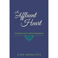 An Affluent Heart :The power of Du'a to enrich your marriage by Aisha Dahiru Atta - Hardcover