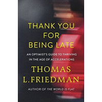 Thank You for Being Late: An Optimist's Guide to Thriving in the Age of Accelerations by Thomas L Friedman