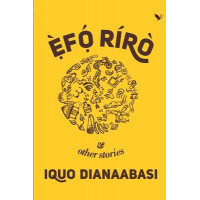 Efo Riro And Other Stories by Iquo Dianaabasi