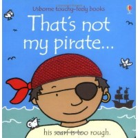 That's Not My Pirate (Usborne Touchy-Feely Board Books), F. Watt, R. Wells