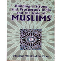 Building a Strong and Prosperous India and Role of Muslims  by Maulana Wahiduddin Khan