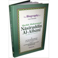 The Biography  of Muhammad Nasiruddin Al-Albani -Hardcover