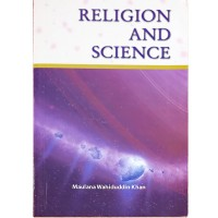 Religion and Science / Maulana Wahiduddin Khan