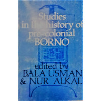 Studies in the history of pre-colonial Borno by Nur (editors) Usman, Bala; Alkali (Author)