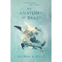 An Anatomy of Beasts by Cole, Olivia A.- Hardcover