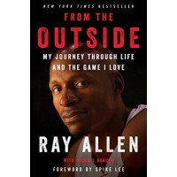 From the Outside:  My Journey Through Life and the Game I Love by Allen, Ray Arkush, Michael Lee, Spike (Foreword by)-Hardcover