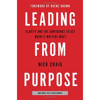 Leading from Purpose:  Clarity and the Confidence to Act When It Matters Most by Craig, Nick Brown, Brene-Hardcover