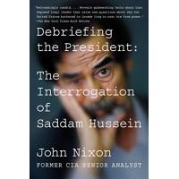 Debriefing the President: The Interrogation of Saddam Hussein by Nixon, John- Paperback