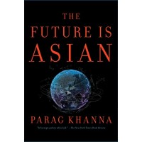 The Future Is Asian by Khanna, Parag- Hardback