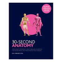 Anatomy (30-Second): The 50 Most Important Structures and Systems in the Human Body, Each Explained in Half a Minute Finn, Gabrielle M.; Smith, Ms. Claire France
