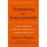 Negotiating the Nonnegotiable: How to Resolve Your Most Emotionally Charged Conflicts by Daniel Shapiro- Paperback