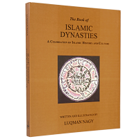 The Book of Islamic Dynasties: A Celebration of Islamic History & Culture - HB