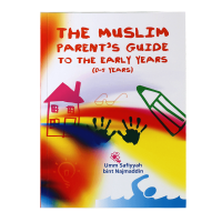 The Muslim Parent's Guide to the Early Years (0-5 Years) - Paper back