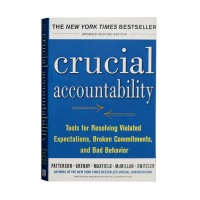 Crucial Accountability : Tools for Resolving Violated Expectations, Broken Commitments and Bad Behavior