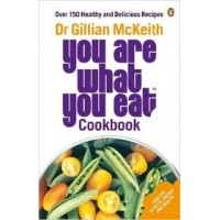 You Are What You Eat Cookbook: Over 150 Healthy and Delicious Recipes