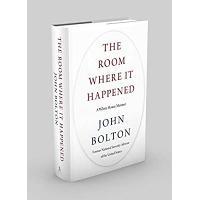 The Room Where It Happened: A White House Memoir by John Bolton- HB