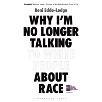 Why I'm No Longer Talking to White People About Race: The #1 Sunday Times Bestseller by Reni Eddo-Lodge- Paperback