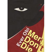Men Don't Die by Ever Obi