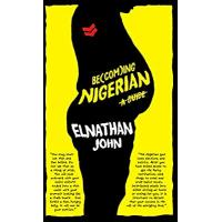 Be(com)ing Nigerian: A Guide by Elnathan John