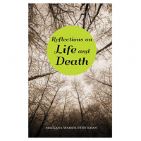 Reflections On Life And Death by Maulana Wahiduddin Khan