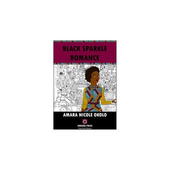 Black Sparkle Romance by Amara Nicole Okolo