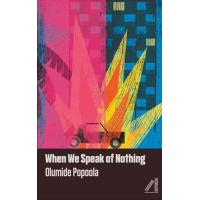 When We Speak of Nothing by Olumide Popoola