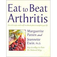 Eat to Beat Arthritis: Over 60 Recipes and a Self-Treatment Plan to Transform Your Life