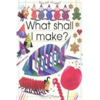 What Shall I Make?: What Shall I Do Today Series
