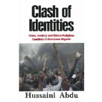 Clash of identities : state, society and ethno-religious conflicts in Northern Nigeria By Hussaini Abdu