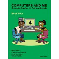 Computers And Me: Computer Studies For Primary Schools Book 4